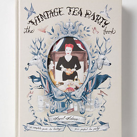 Angel Adoree - The Vintage Tea Party: A Complete Guide To Hosting Your Perfect Party