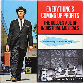 Steve Young, Sport Murphy (著) - Everything's Coming Up Profits: The Golden Age of Industrial Musicals