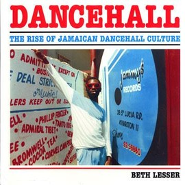 Beth Lesser - Dancehall: The Rise Of Jamaican Dancehall Culture