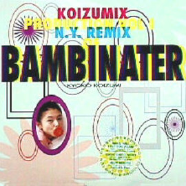 小泉 今日子 - BAMBINATER KOIZUMIX PRODUCTION VOL.1  N.Y. REMIX