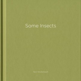 Terri Weifenbach - Some Insects (One Picture Book #67)