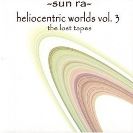 Sun Ra - Heliocentric Worlds Vol. 3 (The Lost Tapes) / Sun Ra