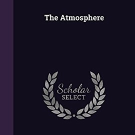 Camille Flammarion, James Glaisher - The Atmosphere