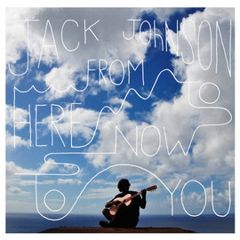 Jack Johnson - From Here To Now To You