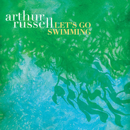 ARTHUR RUSSELL - Let's Go Swimming