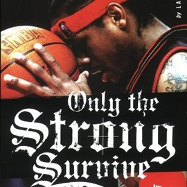 Larry Platt - Only the Strong Survive: The Odyssey of Allen Iverson