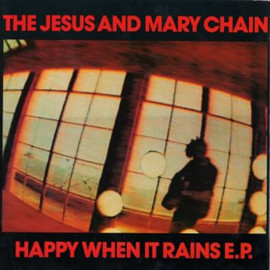 "The Jesus And Mary Chain - Happy When It Rains E.P. (10"")"