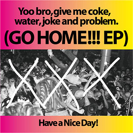 Have a nice day! - Yoo bro,give me coke,water,joke and problem.(GO HOME!!! EP)