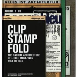 Beatiz Colomina - Clip, Stamp, Fold: The Radical Architecture of Little Magazines 196X to 197X
