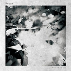 "Ropes - 7""   「SLOW/LAST DAY」"