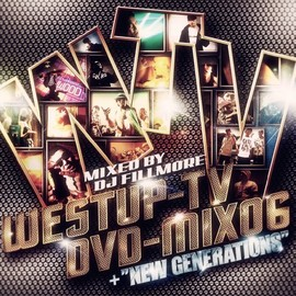 DJ FILLMORE - Westup-TV DVD-MIX 06 mixed by DJ FILLMORE&NEW GENERATIONS(DVD付)