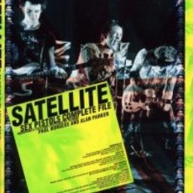 Paul Burgess (原著), Alan Parker (原著), 西川 真理子 (翻訳) - SATELLITE―SEX PISTOLS COMPLETE FILE
