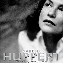 Isabelle Huppert: Woman of Many Faces