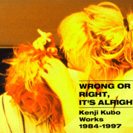 Kenji Kubo - WRONG OR RIGHT, IT'S ALRIGHT Kenji Kubo Works 1984-1997