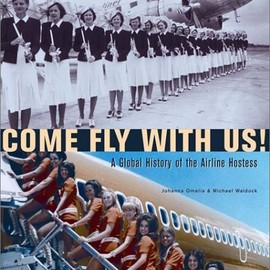 Johanna Omelia - Come Fly With Us!: A Global History of the Airline Hostess
