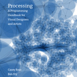 Casey Reas and Ben Fry - Processing: A Programming Handbook for Visual Designers and Artists