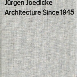 Jürgen Joedicke - Architecture Since 1945: Sources and Directions