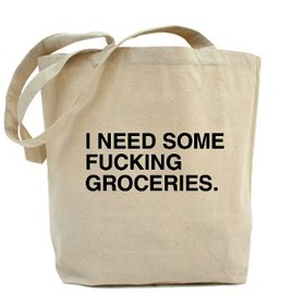Cafe Press - I need some fucking groceries bag