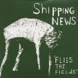 Shipping News - Flies the Fields