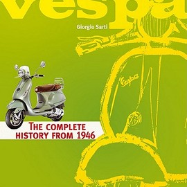 Giorgio Sarti - Vespa: The Complete History from 1946
