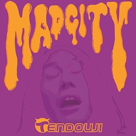 TENDOUJI - MAD CITY