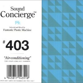 "FPM - Sound Concierge #403""Air-conditioning""Selected and Mixed by Tomoyuki Tanaka a.k.a.Fantastic Plastic Machine-for your long hot summer"