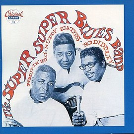 HOWLIN'WOLF/MUDDY WATERS/BO DIDDLEY - SUPER SUPER BLUES BAND