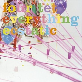 Four Tet - Everything Ecstatic