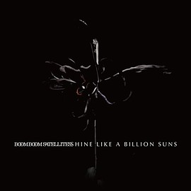 BOOM BOOM SATELLITES - SHINE LIKE A BILLION SUNS Limited Edition