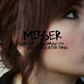 Misser - Every Day I Tell Myself I'm Going to Be