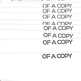 EVERYTHING IS A COPY OF A COPY
