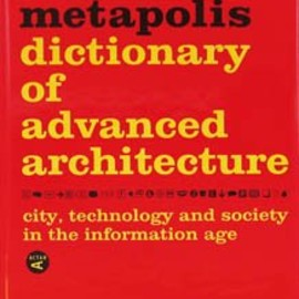 Manuel Gausa - The Metapolis Dictionary of Advanced Architecture: City, Technology and Society in the Information Age