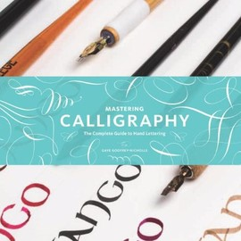 Gaye Godfrey-Nicholls - Mastering Calligraphy: The Complete Guide to Hand Lettering