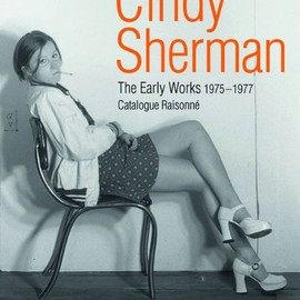 Cindy Sherman - The Early Works: Catalogue Raisonne, 1975-1977