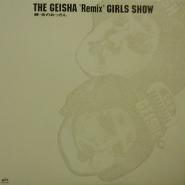 GEISHA GIRLS - GEISHA REMIX GIRLS SHOW 続・炎のおっさん / GUT