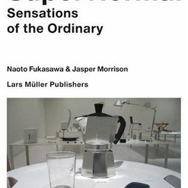 Naoto Fukasawa, Jasper Morrison  - Super Normal: Sensations of the Ordinary