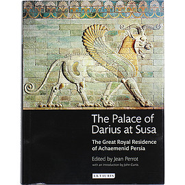 Jean Perrot (編集), John Curtis (序論), Gerard Collon (翻訳) - The Palace of Darius at Susa: The Great Royal Residence of Achaemenid Persia