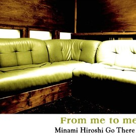 Minami Hiroshi GO THERE! - From me to me
