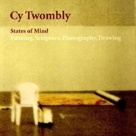 Cy Twombly - Cy Twombly: States of Mind: Painting, Sculpture, Photography, Drawing