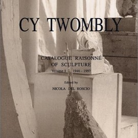 Arthur Danto, Nicola Del Roscio - Cy Twombly: Catalogue Raisonne of Sculpturevolume 1946-1997