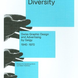 "Andres Janser, Barbara Junod - ""Corporate Diversity: Swiss Graphic Design and Advertising by Geigy, 1940-1970"" , Museum Fur Gestaltung Zurich"