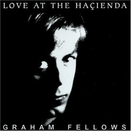 Graham Fellows - Love at the Hacienda