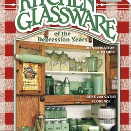 Gene Florence - Kitchen Glassware of the Depression Years: Identification & Values