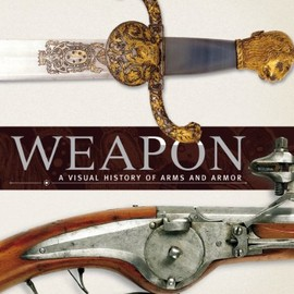 Inc. Dorling Kindersley - Weapon: A Visual History of Arms and Armor