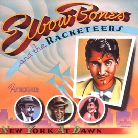elbow bones & the racketeers - New York at Dawn: Expanded Edition