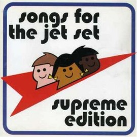 Various Artists - Songs for the Jet Set: Supreme Edition