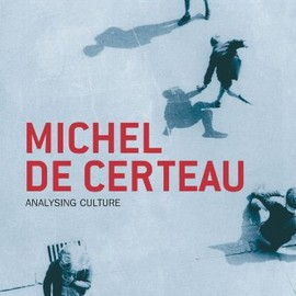 Ben Highmore - Michel De Certeau: Analysing Culture