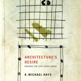 K. Michael Hays - Architecture's Desire: Reading the Late Avant-Garde (Writing Architecture)