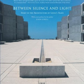 John Lobell - Between Silence and the Light: Spirit in the Architecture of Louis I. Kahn