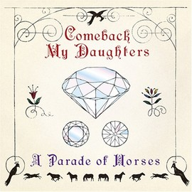 COMEBACK MY DAUGHTERS - A Parade of Horses